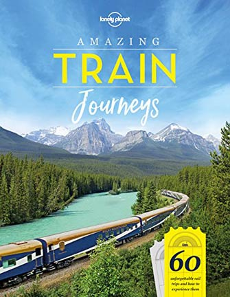 Lonely Planet Amazing Train Journeys
