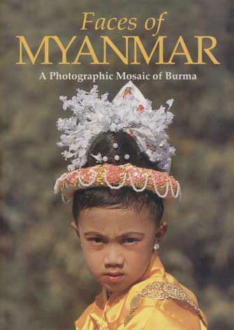 Faces of Myanmar : a Photographic Mosaic of Burma