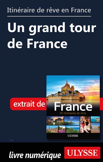 Itinéraire de rêve en France - Un grand tour de France