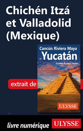 Chichén Itzá et Valladolid (Mexique)