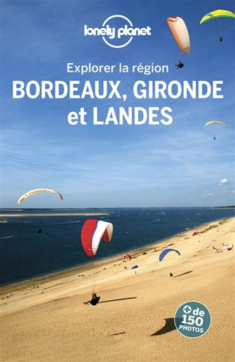Lonely Planet Explorer Bordeaux, la Gironde et Landes