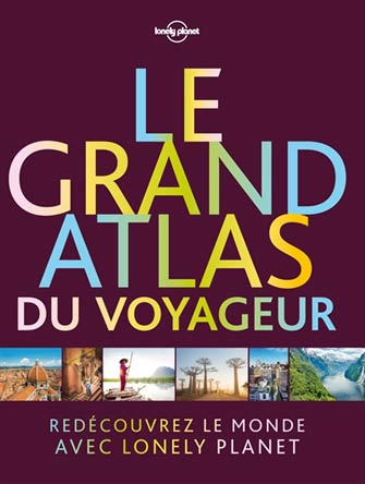 Lonely Planet Grand Atlas du Voyageur