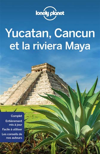 Lonely Planet Yucatan, Cancun et la Riviera Maya