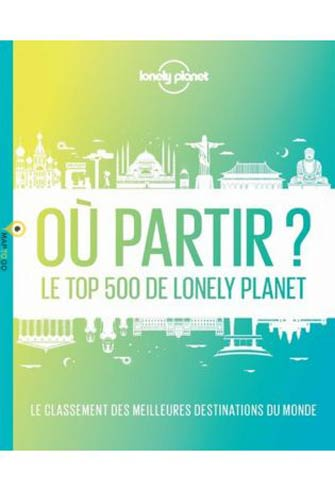 Où Partir ? : le Top 500 de Lonely Planet
